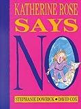 Dowrick, Stephanie: Katherine Rose Says No!