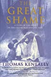 KENEALLY, THOMAS: THE GREAT SHAME - A Story of the Irish in the Old World and the New