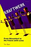 Barr, Tim: Kraftwerk: From Dusseldorf to the Future (With Love)