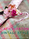 Kidston, Cath: Vintage Style : A New Approach to Home Decorating