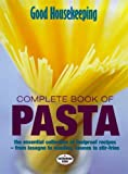 Good Housekeeping Institute: Good Housekeeping Complete Book of Pasta: The Essential Collection of Foolproof Recipes - From Lasagne to Noodles, Sauces to Stir-fries (Good Housekeeping Cookery Club)