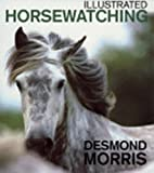 Morris, Desmond: Illustrated Horsewatching