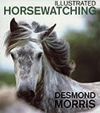 Morris, Desmond: Illustrated Horsewatching