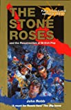 Robb, John: The Stone Roses and the Resurrection of British Pop