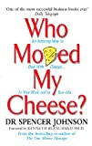 Spencer Johnson: Who Moved My Cheese?: An Amazing Way to Deal with Change in Your Work and in Your Life