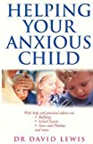 Lewis, David: Helping Your Anxious Child