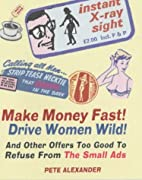 Make Money Fast! Drive Women Wild!: And…