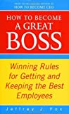 Fox, Jeffrey J.: How to Become a Great Boss : Winning Rules for Getting and Keeping the Best Employees