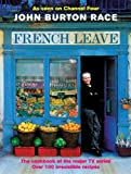 Race, John Burton: French Leave: Over 100 Irresistible Recipes