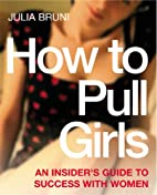 How to Pull Girls: An Insider Guide to…