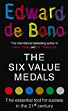 De Bono, Edward: The Six Value Medals: The Essential Tool for Success in the 21st Century
