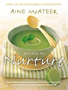 Recipes to Nurture: Over 130 Delicious…