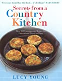 Young, Lucy: Secrets from a Country Kitchen : Over 100 Contemporary Recipes for Conventional Ovens and Agas