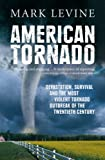Levine, Mark: American Tornado : The 48 Hours of Political Scandal, Racial Tension and Fierce Storms that Ripped America Apart