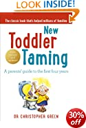 New Toddler Taming: A parents' guide to the first four years: The World's Bestselling Parenting Guide