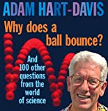 Hart-Davis, Adam: Why Does A Ball Bounce?: And 100 Other Questions From the Worlds of Science