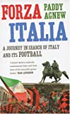 Agnew, Paddy: Forza Italia: A Journey in Search of Italy And Its Football
