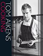 Tom Aikens Cooking by Tom Aikens
