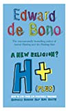 De Bono, Edward: H+ (Plus) a New Religion?: How to Live Your Life Positively Through Happiness, Humour, Help, Hope, and Health
