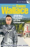 Wallace, Danny: Danny Wallace and Centre Of The Universe