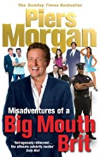 Misadventures of a Big Mouth Brit by Piers…