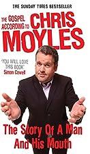 The Gospel According to Chris Moyles: The…