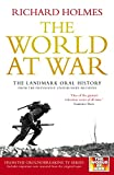 Holmes, Richard: The World at War: The Landmark Oral History from the Previously Unpublished Archives