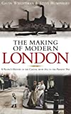 Weightman, Gavin: The Making of Modern London