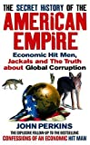 Perkins, John: The Secret History of the American Empire: Economic Hit Men, Jackals and the Truth about Global Corruption