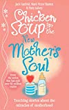 Canfield, Jack: Chicken Soup for the New Mother's Soul: Touching Stories about the Miracles of Motherhood. [Compiled By] Jack Canfield, Mark Victor Hansen, Patty Aube