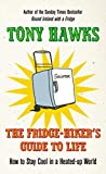 Hawks, Tony: The Fridge-Hiker's Guide to Life: How to Stay Cool in a Heated-up World