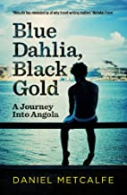 Blue Dahlia, Black Gold: A Journey Into…