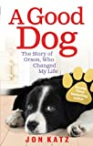 Katz, Jon: Good Dog: The Story of Orson, Who Changed My Life