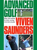 Vivien Saunders: Advanced Golf: Better Shot-Making for Better Scoring - Every Time You Play