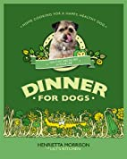 Dinner for Dogs by Henrietta Morrison