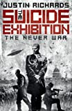 Richards, Justin: The Suicide Exhibition: The Never War