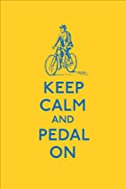Keep Calm and Pedal On by Ebury Press