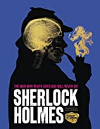 Sherlock Holmes: The Man Who Never Lived And…