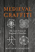 Medieval Graffiti: The Lost Voices of…