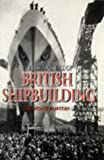 Burton, Anthony: The Rise & Fall of British Shipbuilding