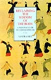 Hill, Sandra: Reclaiming the Wisdom of the Body: A Personal Guide to Chinese Medicine