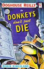Doghouse Reilly in donkeys don't just die by…
