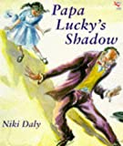 Daly, Niki: Papa Lucky's Shadow (Red Fox Picture Books)