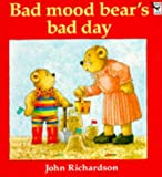 Richardson, John: Bad Mood Bear's Bad Day (Red Fox Picture Books)