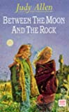 Allen, Judy: Between the Moon and the Rock (Red Fox Young Adult)