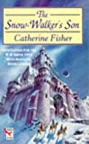 CATHERINE FISHER: The Snow-walker's Son (Red Fox Older Fiction)