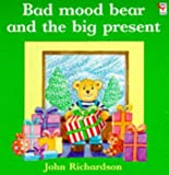 Richardson, John: Bad Mood Bear and the Big Present (Red Fox Picture Books)