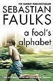 SEBASTIAN FAULKS: A Fool's Alphabet