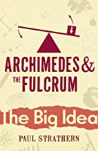 Archimedes and the Fulcrum by Paul Strathern