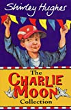 Shirley Hughes: Charlie Moon Collection